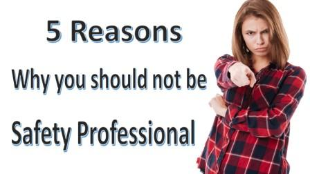 5 Reasons, why you should not be a safety professional