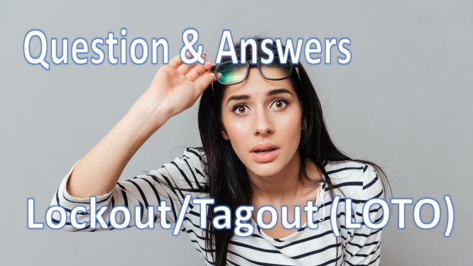 10 most frequently asked questions and answers related to Lockout/Tagout (LOTO)