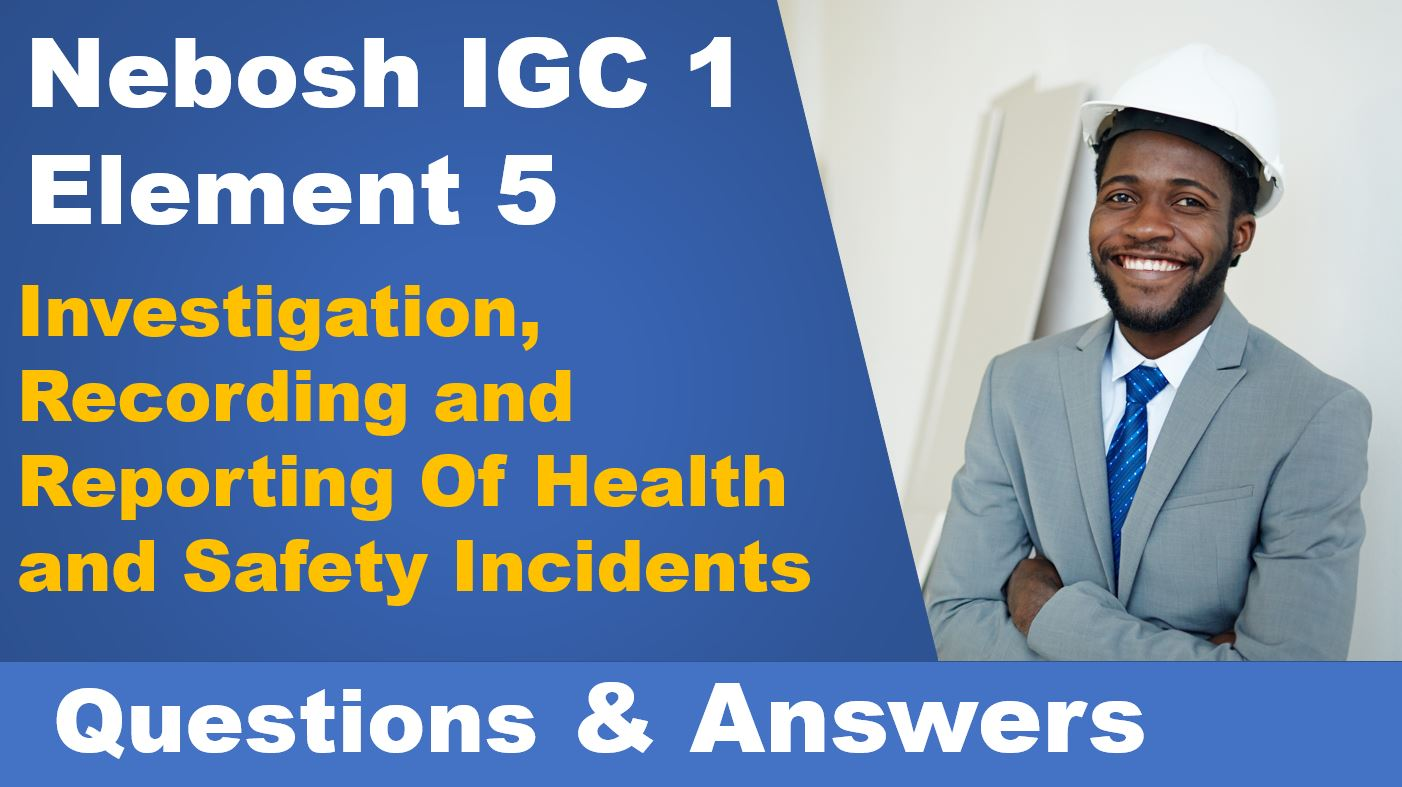 Element 5:- Investigation, Recording, and Reporting Of Health and Safety Incidents